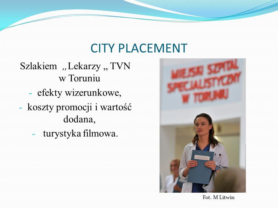 """CITY PLACEMENT Szlakiem """"Lekarzy """" TVN w Toruniu - efekty wizerunkowe, - koszty promocji i wartość dodana, - turystyka filmowa."""