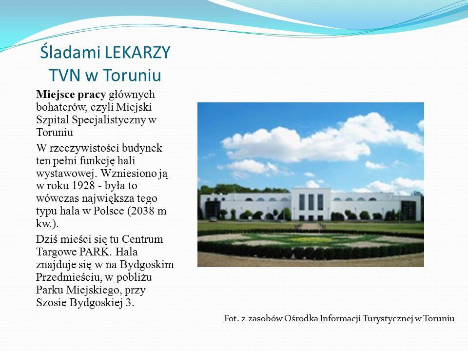 Śladami LEKARZY TVN w Toruniu Miejsce pracy głównych bohaterów, czyli Miejski Szpital Specjalistyczny w Toruniu W rzeczywistości budynek ten pełni funkcję hali wystawowej.
