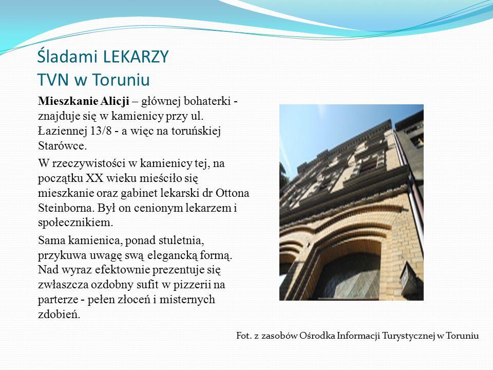 Śladami LEKARZY TVN w Toruniu Mieszkanie Alicji – głównej bohaterki - znajduje się w kamienicy przy ul.