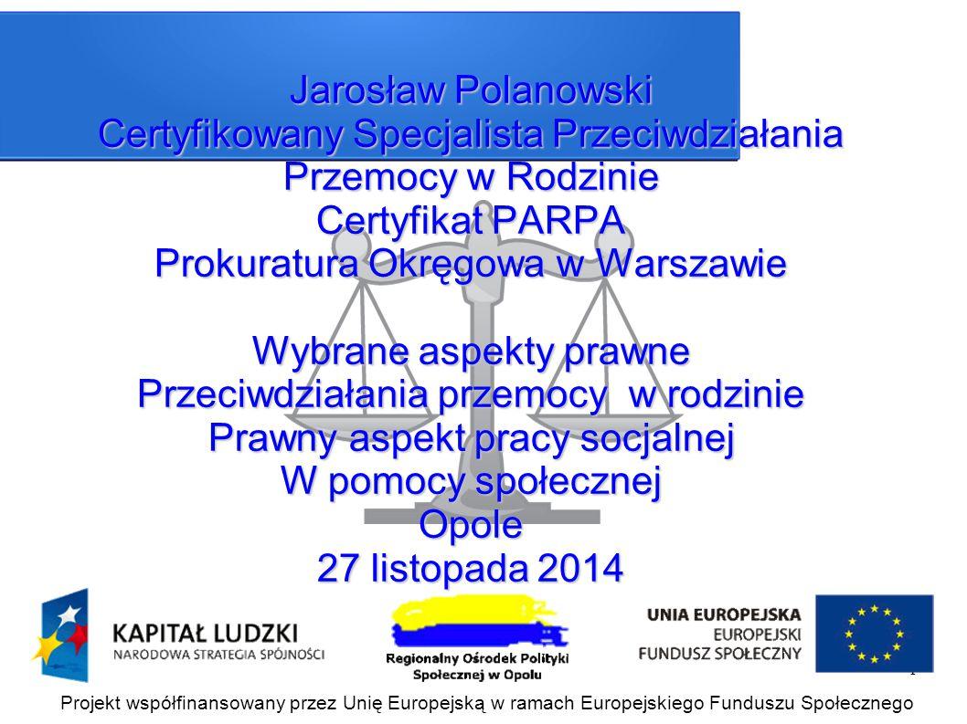 1 Jarosław Polanowski Certyfikowany Specjalista Przeciwdziałania Przemocy w Rodzinie Certyfikat PARPA Prokuratura Okręgowa w Warszawie Wybrane aspekty
