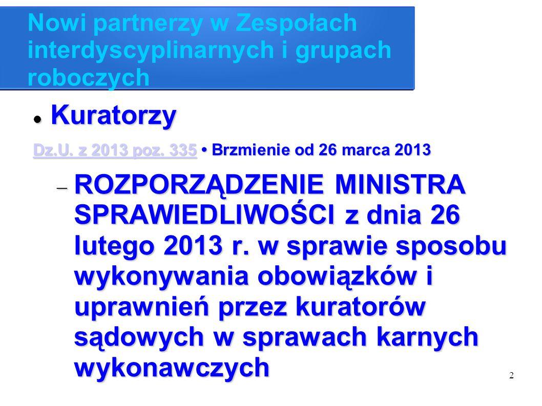 2 Nowi partnerzy w Zespołach interdyscyplinarnych i grupach roboczych Kuratorzy Kuratorzy Dz.U. z 2013 poz. 335Dz.U. z 2013 poz. 335 Brzmienie od 26 m