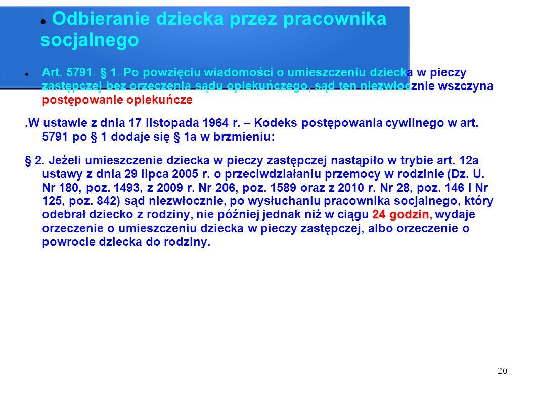 20 Odbieranie dziecka przez pracownika socjalnego Art. 5791. § 1. Po powzięciu wiadomości o umieszczeniu dziecka w pieczy zastępczej bez orzeczenia są