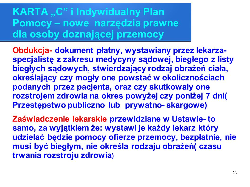 """23 KARTA """"C"""" i Indywidualny Plan Pomocy – nowe narzędzia prawne dla osoby doznającej przemocy Obdukcja- dokument płatny, wystawiany przez lekarza- spe"""