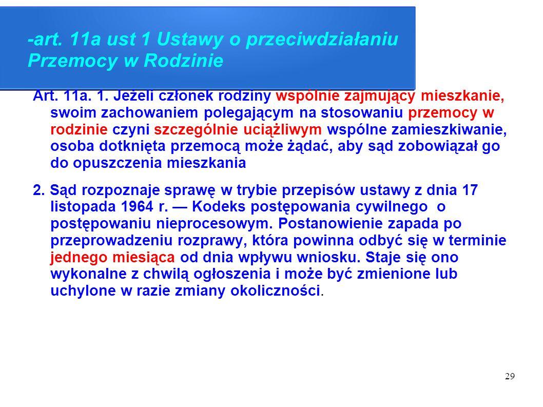 29 -art. 11a ust 1 Ustawy o przeciwdziałaniu Przemocy w Rodzinie Art. 11a. 1. Jeżeli członek rodziny wspólnie zajmujący mieszkanie, swoim zachowaniem