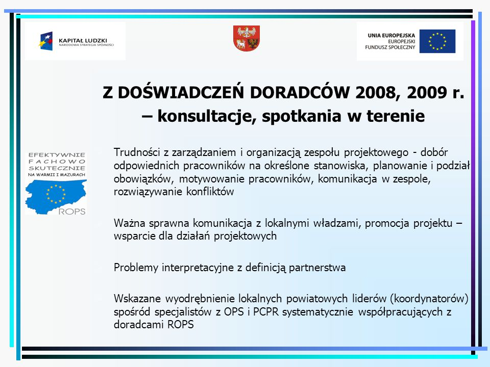 Z DOŚWIADCZEŃ DORADCÓW 2008, 2009 r. – konsultacje, spotkania w terenie  Trudności z zarządzaniem i organizacją zespołu projektowego - dobór odpowied