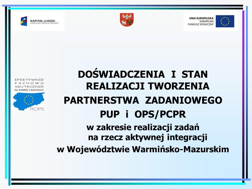 DOŚWIADCZENIA I STAN REALIZACJI TWORZENIA PARTNERSTWA ZADANIOWEGO PUP i OPS/PCPR w zakresie realizacji zadań na rzecz aktywnej integracji w Województw