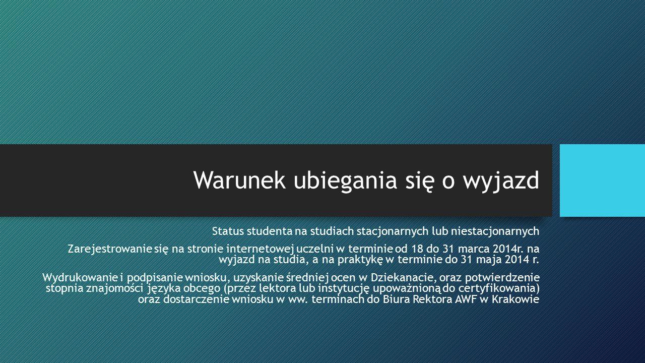 Warunek ubiegania się o wyjazd Status studenta na studiach stacjonarnych lub niestacjonarnych Zarejestrowanie się na stronie internetowej uczelni w terminie od 18 do 31 marca 2014r.