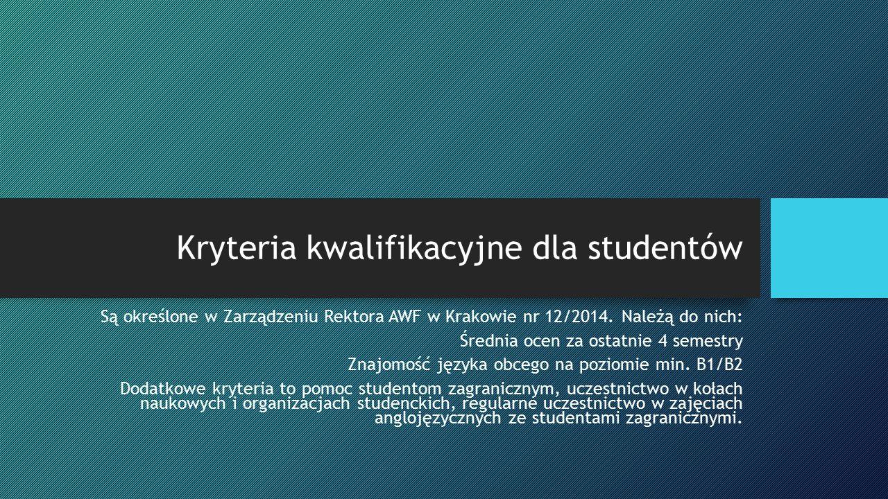 Kryteria kwalifikacyjne dla studentów Są określone w Zarządzeniu Rektora AWF w Krakowie nr 12/2014. Należą do nich: Średnia ocen za ostatnie 4 semestr