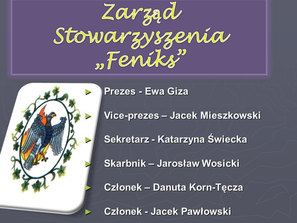► Prezes - Ewa Giza ► Vice-prezes – Jacek Mieszkowski ► Sekretarz - Katarzyna Świecka ► Skarbnik – Jarosław Wosicki ► Skarbnik – Jarosław Wosicki ► Członek – Danuta Korn-Tęcza ► Członek - Jacek Pawłowski