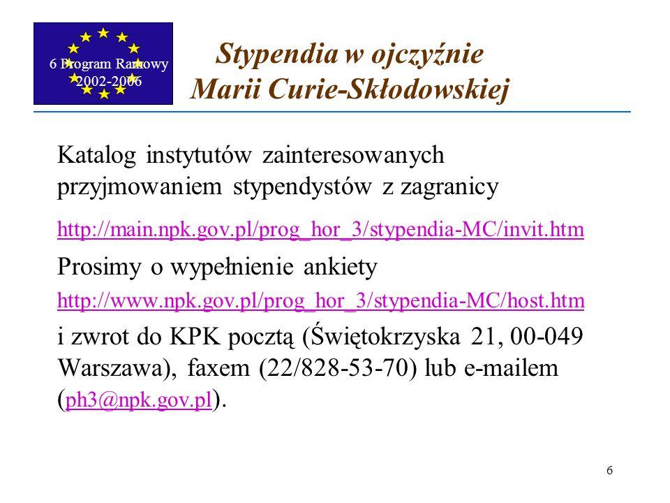 6 Program Ramowy 2002-2006 7 Zasoby ludzkie i mobility (patronat Marii Curie) Excellence promotion and recognition Promocja i uznawanie doskonałości) M.C.
