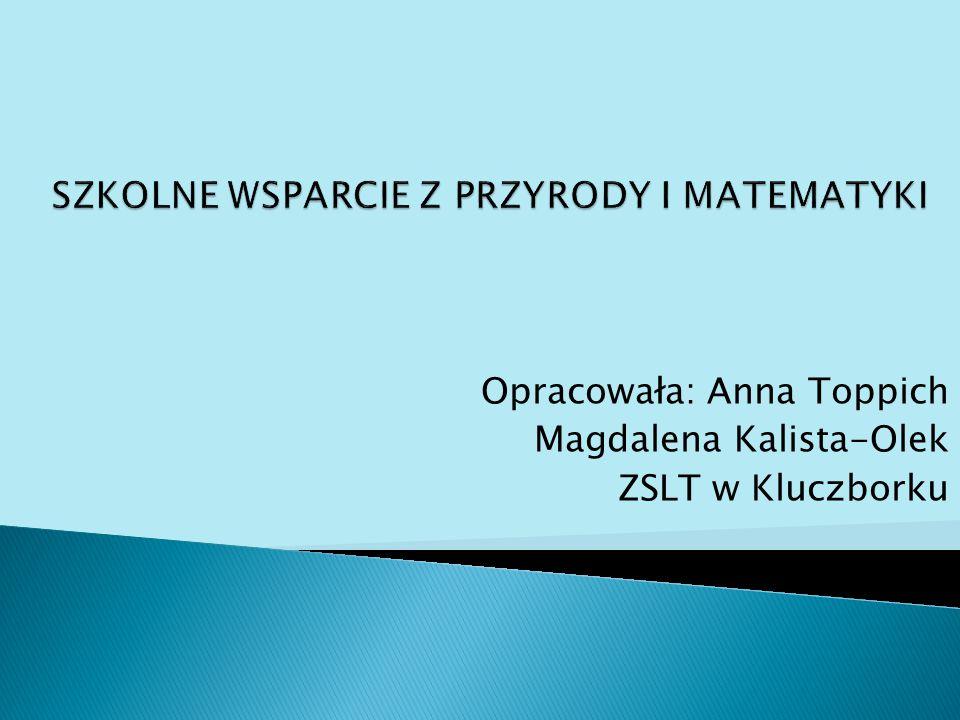 Opracowała: Anna Toppich Magdalena Kalista-Olek ZSLT w Kluczborku