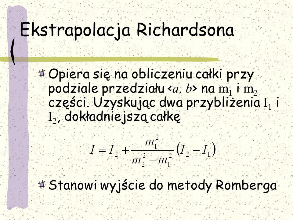 Ekstrapolacja Richardsona Opiera się na obliczeniu całki przy podziale przedziału na m 1 i m 2 części.