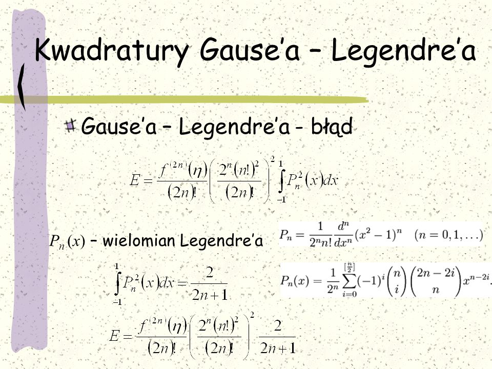 Kwadratury Gause'a – Legendre'a Gause'a – Legendre'a - błąd P n (x) – wielomian Legendre'a