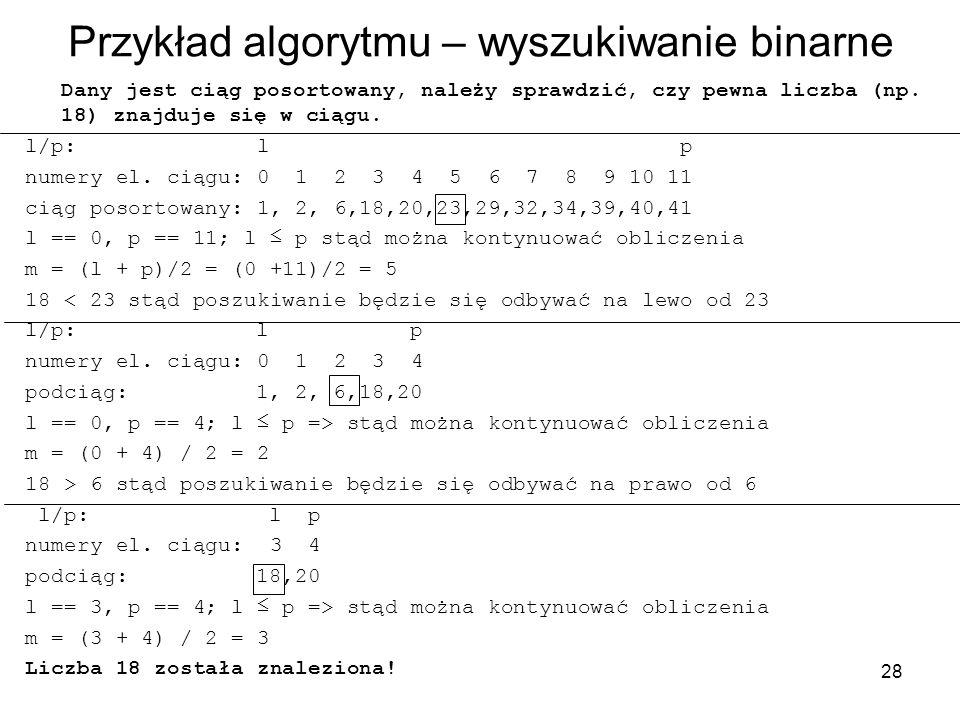 28 Przykład algorytmu – wyszukiwanie binarne Dany jest ciąg posortowany, należy sprawdzić, czy pewna liczba (np. 18) znajduje się w ciągu. l/p: l p nu
