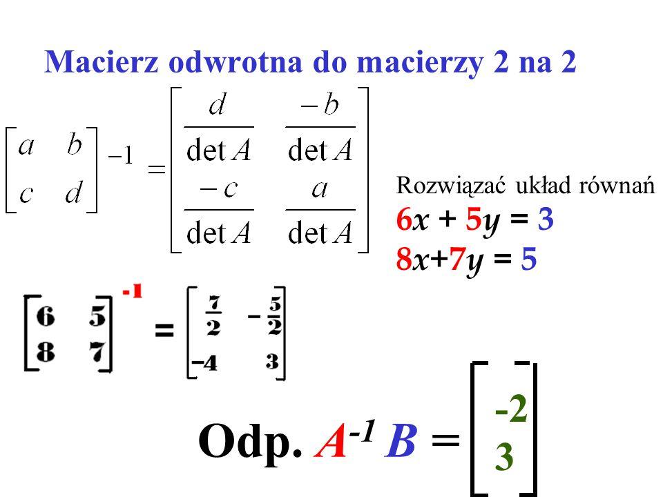 Macierz odwrotna A A -1 = A -1 A = I =