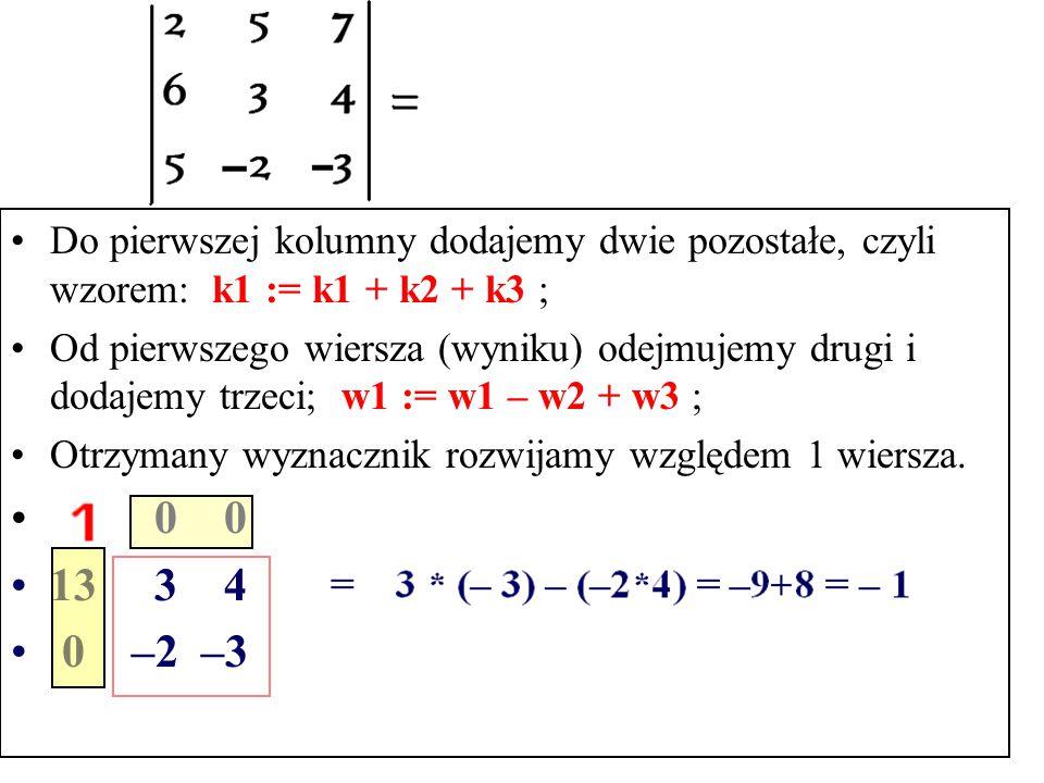 Przekształcenia elementarne Od trzeciego wiersza odejmujemy czwarty Od pierwszego wiersza odejmujemy drugi K4 : = K4 – 2*K2 Rozwijamy względem drugieg