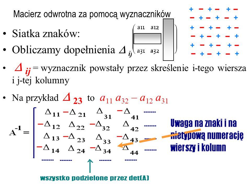 Do pierwszej kolumny dodajemy dwie pozostałe, czyli wzorem: k1 := k1 + k2 + k3 ; Od pierwszego wiersza (wyniku) odejmujemy drugi i dodajemy trzeci; w1