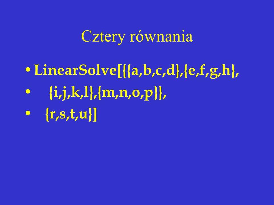 Cztery równania LinearSolve[{{a,b,c,d},{e,f,g,h}, {i,j,k,l},{m,n,o,p}}, {r,s,t,u}]
