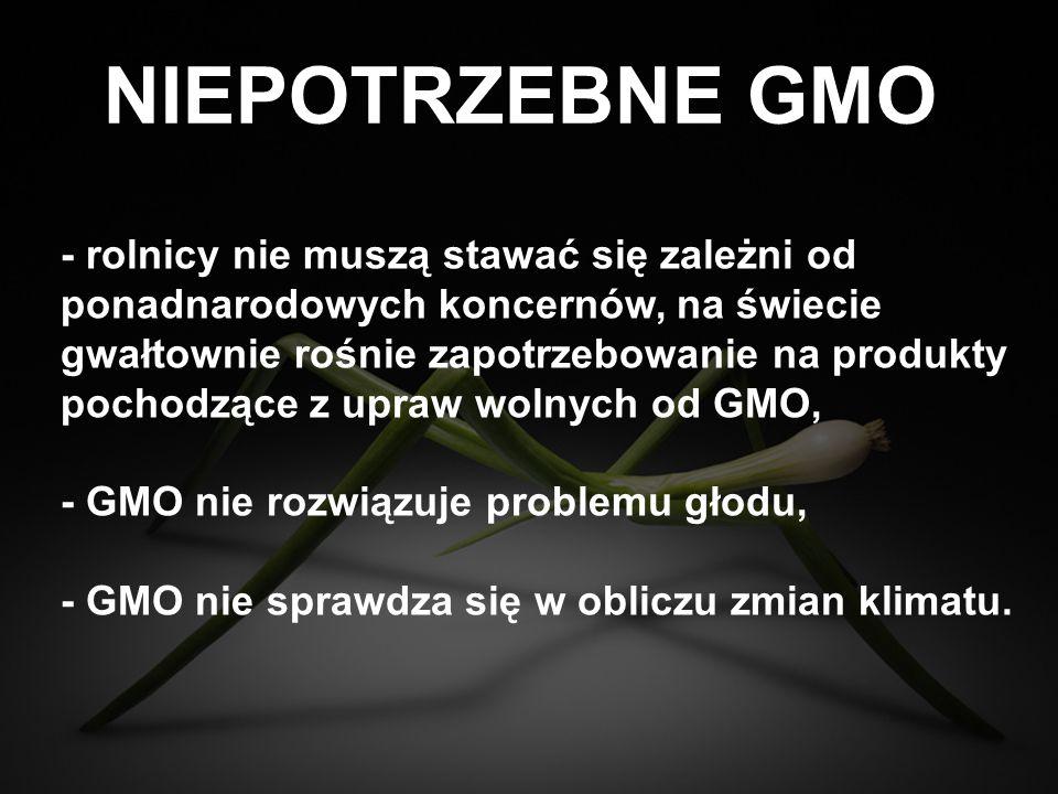 NIEPOTRZEBNE GMO - rolnicy nie muszą stawać się zależni od ponadnarodowych koncernów, na świecie gwałtownie rośnie zapotrzebowanie na produkty pochodz