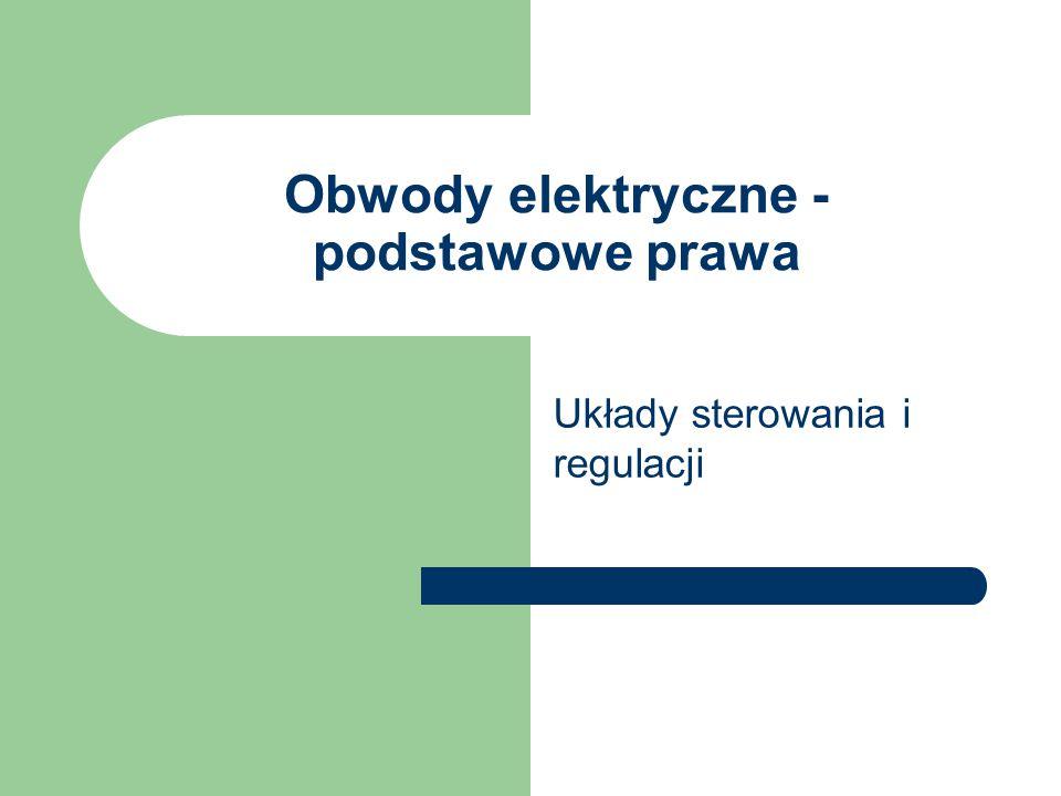 Obwody elektryczne - podstawowe prawa Układy sterowania i regulacji