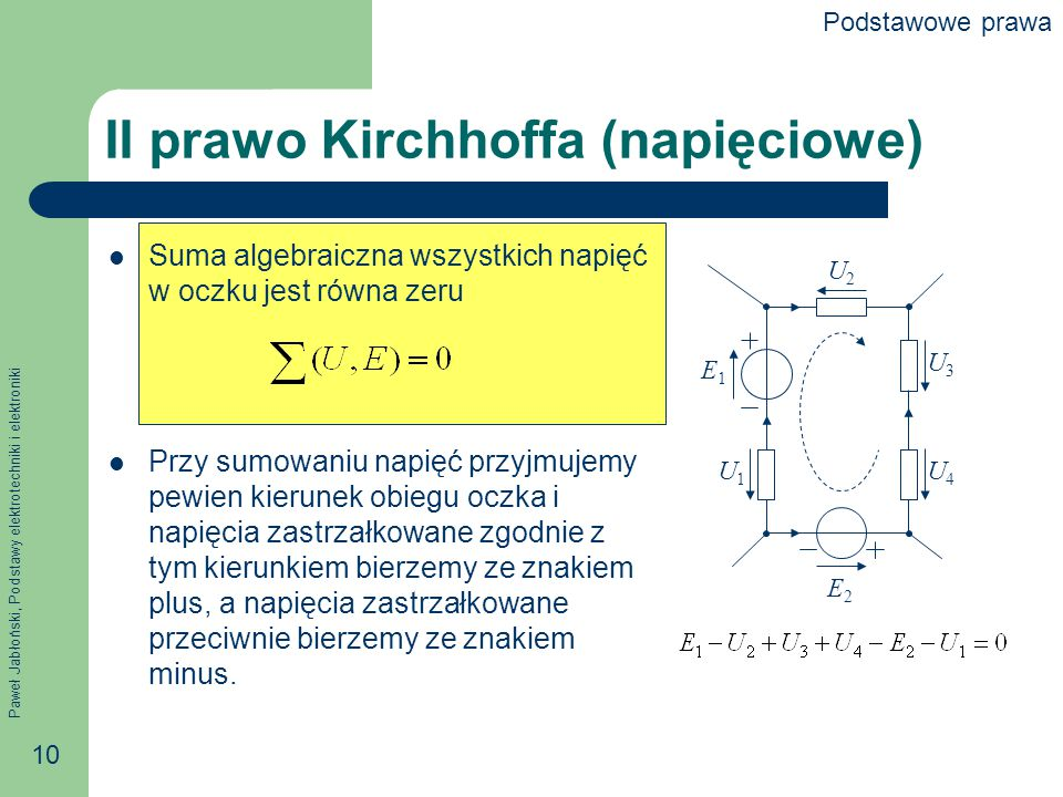 Paweł Jabłoński, Podstawy elektrotechniki i elektroniki 10 II prawo Kirchhoffa (napięciowe) Suma algebraiczna wszystkich napięć w oczku jest równa zer