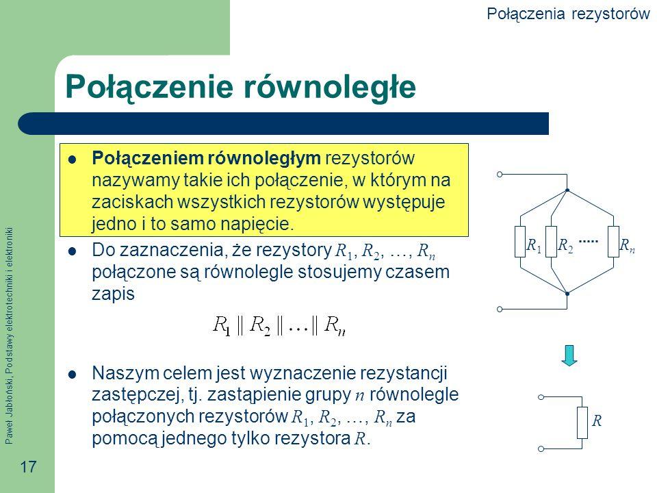 Paweł Jabłoński, Podstawy elektrotechniki i elektroniki 17 Połączenie równoległe Połączeniem równoległym rezystorów nazywamy takie ich połączenie, w k
