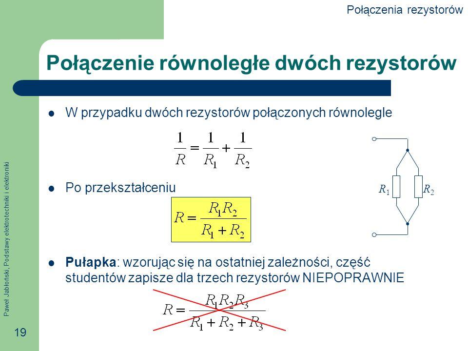 Paweł Jabłoński, Podstawy elektrotechniki i elektroniki 19 Połączenie równoległe dwóch rezystorów W przypadku dwóch rezystorów połączonych równolegle