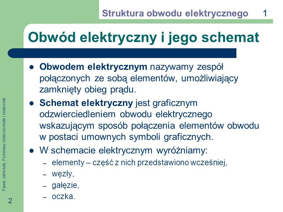 Paweł Jabłoński, Podstawy elektrotechniki i elektroniki 3 Węzły, gałęzie i oczka Węzłem obwodu nazywamy punkt, w którym schodzą się co najmniej trzy prądy.