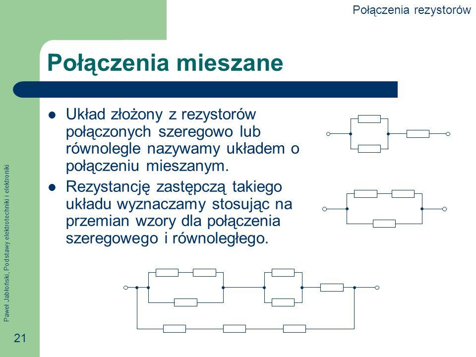 Paweł Jabłoński, Podstawy elektrotechniki i elektroniki 21 Połączenia mieszane Układ złożony z rezystorów połączonych szeregowo lub równolegle nazywam