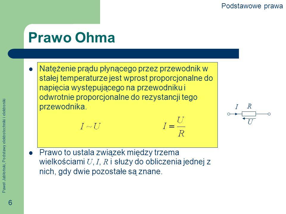 Paweł Jabłoński, Podstawy elektrotechniki i elektroniki 17 Połączenie równoległe Połączeniem równoległym rezystorów nazywamy takie ich połączenie, w którym na zaciskach wszystkich rezystorów występuje jedno i to samo napięcie.