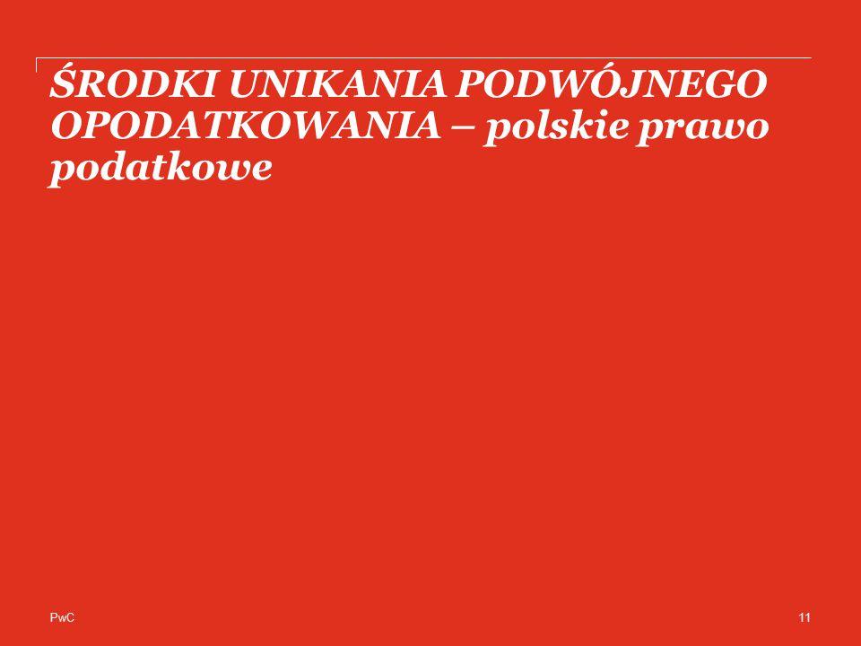 PwC ŚRODKI UNIKANIA PODWÓJNEGO OPODATKOWANIA – polskie prawo podatkowe 11