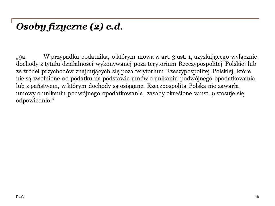 """PwC Osoby fizyczne (2) c.d. """"9a.W przypadku podatnika, o którym mowa w art. 3 ust. 1, uzyskującego wyłącznie dochody z tytułu działalności wykonywanej"""