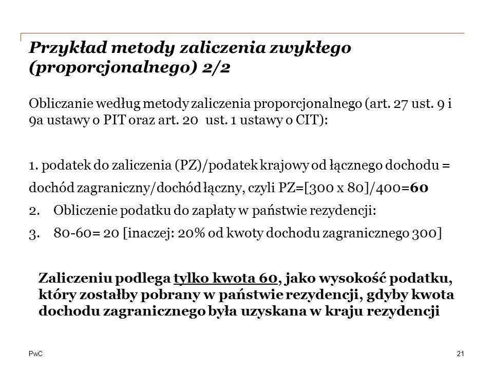PwC Przykład metody zaliczenia zwykłego (proporcjonalnego) 2/2 Obliczanie według metody zaliczenia proporcjonalnego (art. 27 ust. 9 i 9a ustawy o PIT
