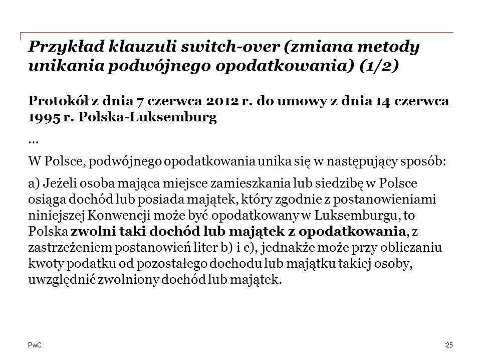 PwC Przykład klauzuli switch-over (zmiana metody unikania podwójnego opodatkowania) (1/2) 25 Protokół z dnia 7 czerwca 2012 r. do umowy z dnia 14 czer