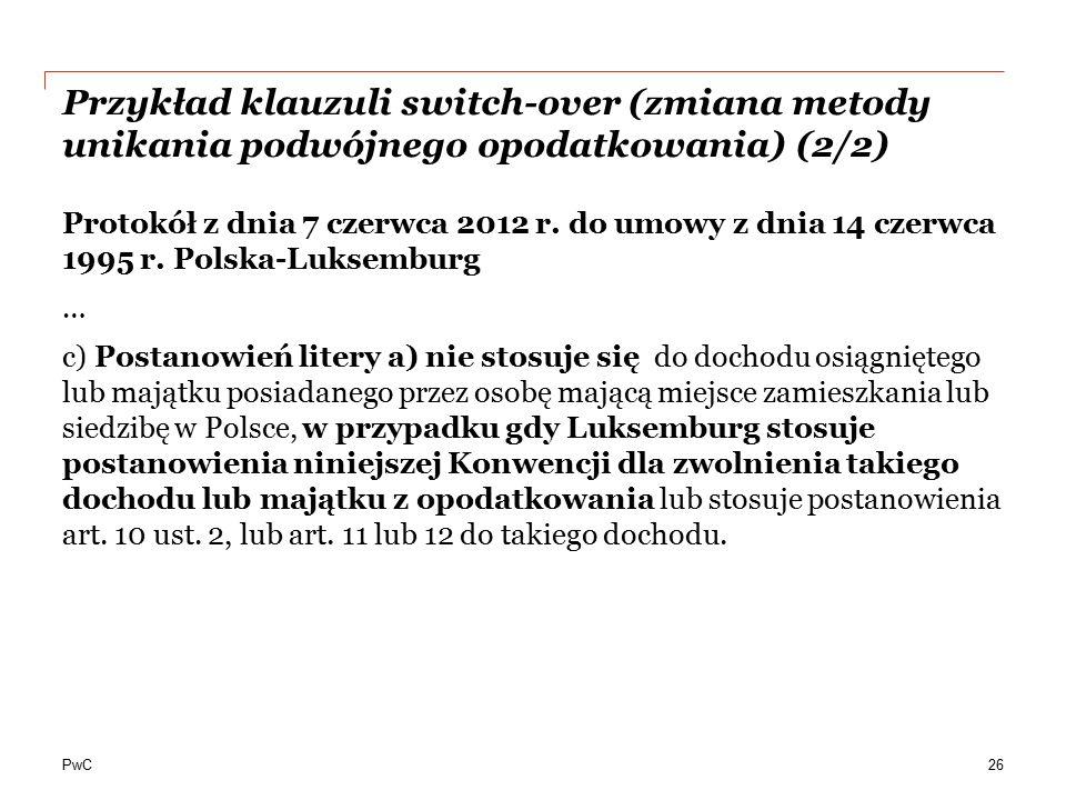 PwC Przykład klauzuli switch-over (zmiana metody unikania podwójnego opodatkowania) (2/2) 26 Protokół z dnia 7 czerwca 2012 r. do umowy z dnia 14 czer
