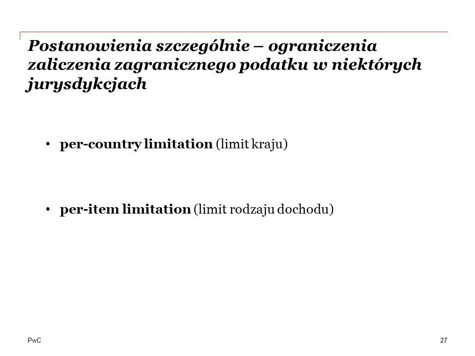 PwC Postanowienia szczególnie – ograniczenia zaliczenia zagranicznego podatku w niektórych jurysdykcjach 27 per-country limitation (limit kraju) per-i
