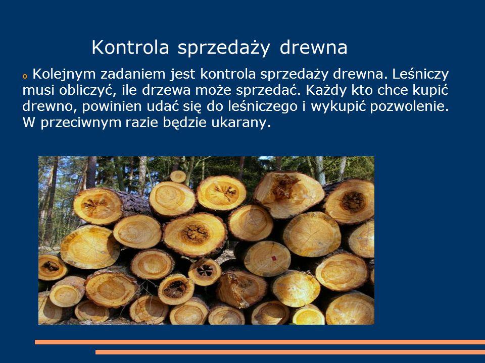 Kontrola sprzedaży drewna  Kolejnym zadaniem jest kontrola sprzedaży drewna. Leśniczy musi obliczyć, ile drzewa może sprzedać. Każdy kto chce kupić d