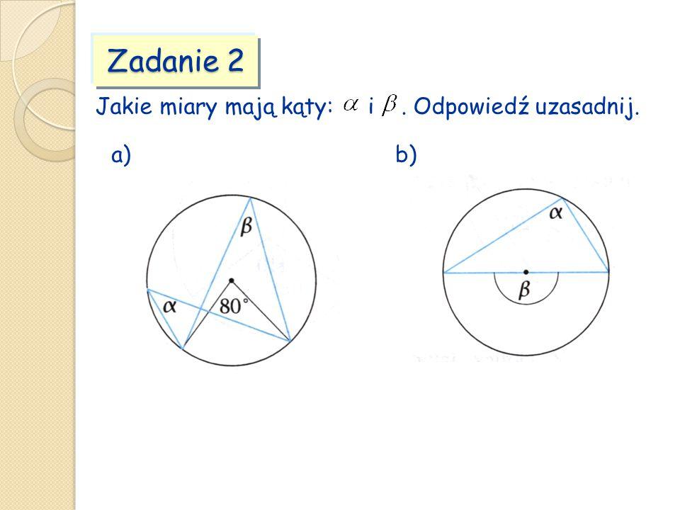 Zadanie 2 Jakie miary mają kąty: i. Odpowiedź uzasadnij. a)b)