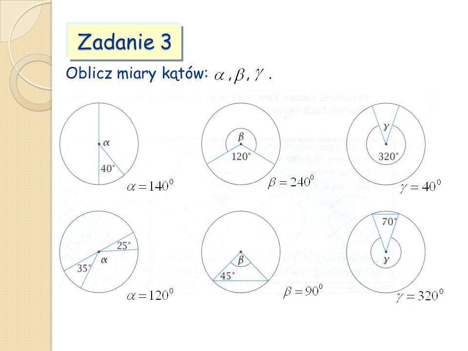 Zadanie 3 Oblicz miary kątów:,,.