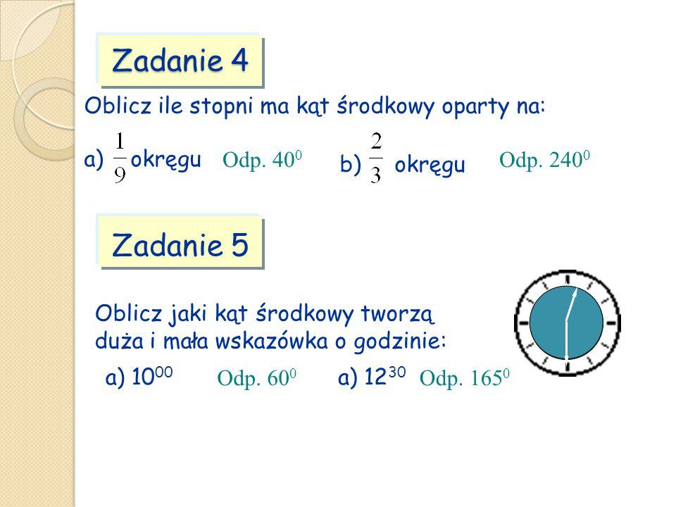 Zadanie 4 Oblicz ile stopni ma kąt środkowy oparty na: a) okręgu b) okręgu Zadanie 5 Oblicz jaki kąt środkowy tworzą duża i mała wskazówka o godzinie: