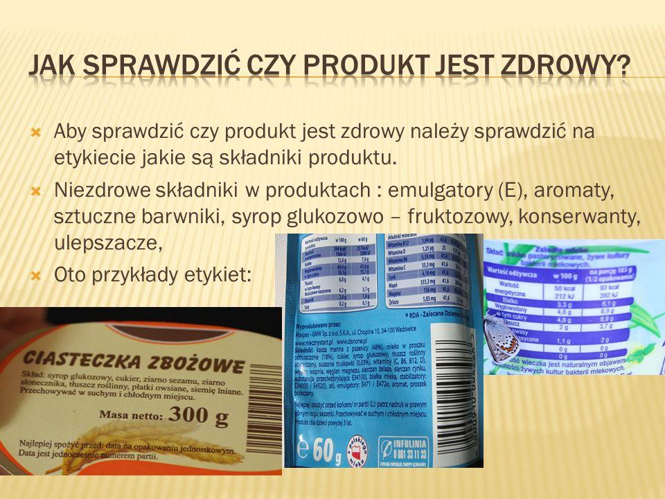  Aby sprawdzić czy produkt jest zdrowy należy sprawdzić na etykiecie jakie są składniki produktu.  Niezdrowe składniki w produktach : emulgatory (E)