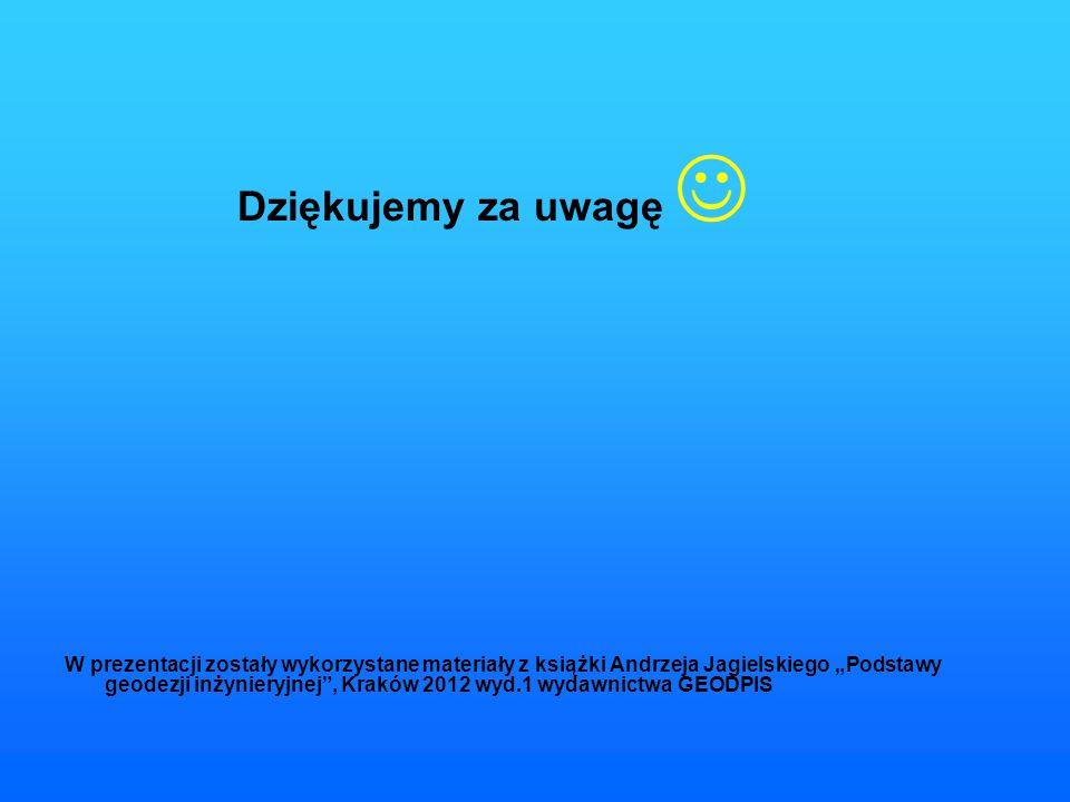 """Dziękujemy za uwagę W prezentacji zostały wykorzystane materiały z książki Andrzeja Jagielskiego """"Podstawy geodezji inżynieryjnej"""", Kraków 2012 wyd.1"""