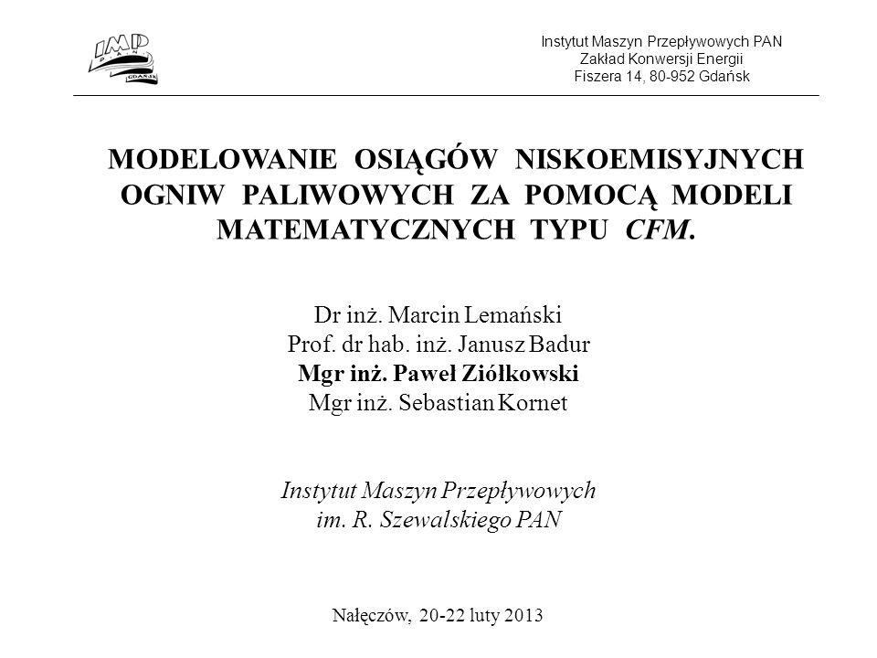 Instytut Maszyn Przepływowych PAN Zakład Konwersji Energii Fiszera 14, 80-952 Gdańsk MODELOWANIE OSIĄGÓW NISKOEMISYJNYCH OGNIW PALIWOWYCH ZA POMOCĄ MO