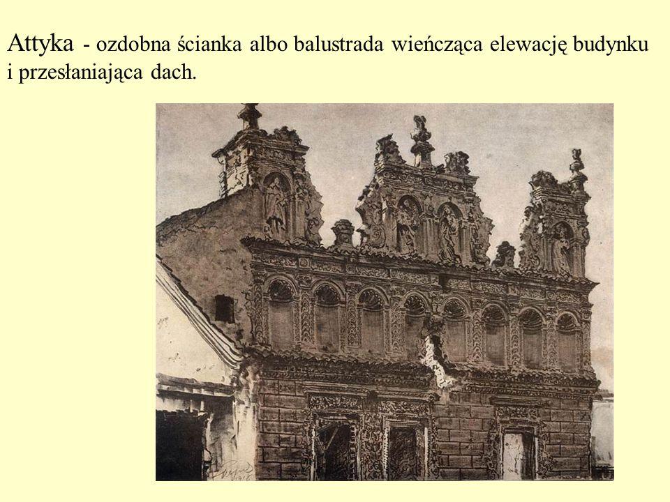 Attyka - ozdobna ścianka albo balustrada wieńcząca elewację budynku i przesłaniająca dach. Kamieniczki w Rynku w Zamościu
