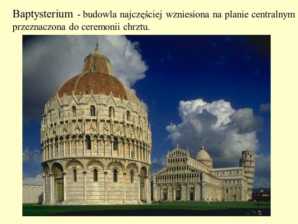 Baptysterium - budowla najczęściej wzniesiona na planie centralnym przeznaczona do ceremonii chrztu. i