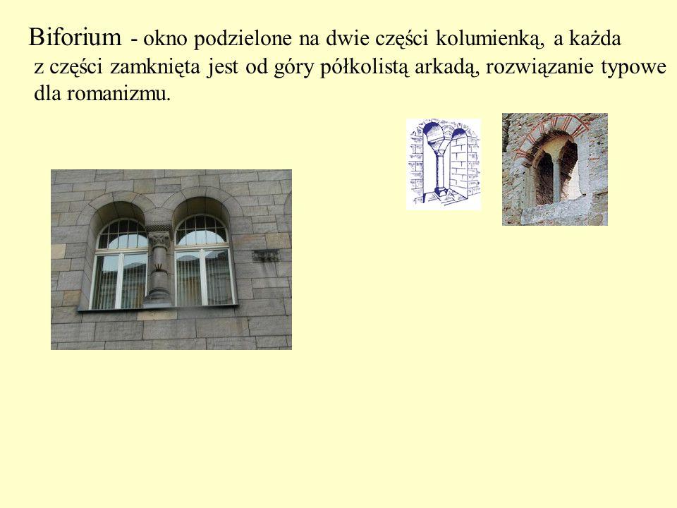 Biforium - okno podzielone na dwie części kolumienką, a każda z części zamknięta jest od góry półkolistą arkadą, rozwiązanie typowe dla romanizmu.