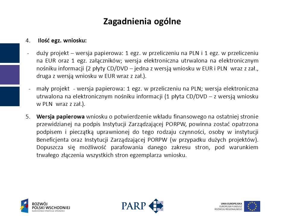Zagadnienia ogólne 4. Ilość egz. wniosku: - duży projekt – wersja papierowa: 1 egz.