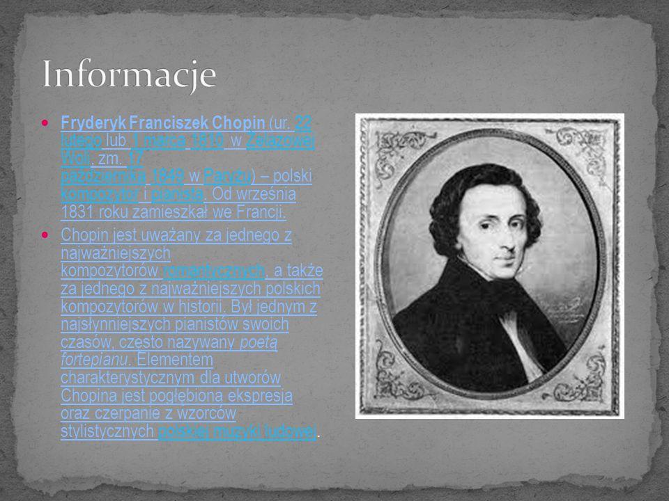 Fryderyk Franciszek Chopin (ur. 22 lutego lub 1 marca 1810 w Żelazowej Woli, zm. 17 października 1849 w Paryżu) – polski kompozytor i pianista. Od wrz