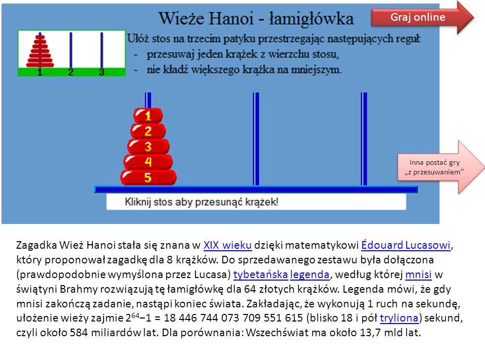 Graj online Zagadka Wież Hanoi stała się znana w XIX wieku dzięki matematykowi Édouard Lucasowi, który proponował zagadkę dla 8 krążków. Do sprzedawan