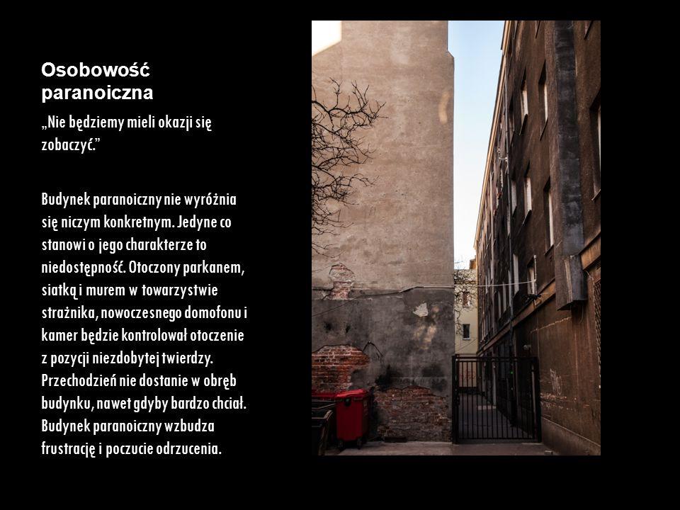 """Osobowość paranoiczna """"Nie będziemy mieli okazji się zobaczyć."""" Budynek paranoiczny nie wyróżnia się niczym konkretnym. Jedyne co stanowi o jego chara"""